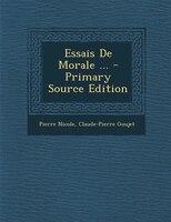 Essais De Morale ... - Primary Source Edition