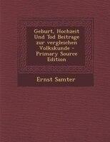 Geburt, Hochzeit Und Tod Beitrage zur vergleichen Volkskunde - Primary Source Edition