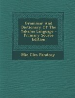 Grammar And Dictionary Of The Yakama Language - Primary Source Edition