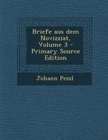 Briefe aus dem Novizziat, Volume 3 - Primary Source Edition