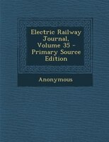 Electric Railway Journal, Volume 35 - Primary Source Edition