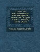 Archiv Für Sozialwissenschaft Und Sozialpolitik, Sechsundzwanzigster Band - Primary Source Edition
