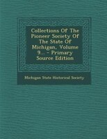 Collections Of The Pioneer Society Of The State Of Michigan, Volume 9... - Primary Source Edition