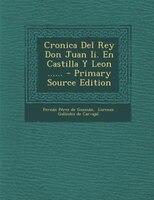 Cronica Del Rey Don Juan Ii. En Castilla Y Leon ...... - Primary Source Edition