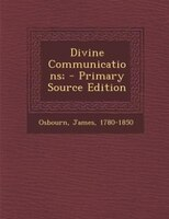 Divine Communications; - Primary Source Edition