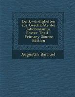 Denkwürdigkeiten zur Geschichte des Jakobinismus, Erster Theil - Primary Source Edition