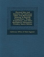 Physical Data And Statistics Of California: Tables And Memoranda Relating To Rainfall, Temperature, Winds, Evaporation, And Other
