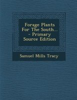 Forage Plants For The South... - Primary Source Edition