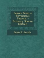 Leaves from a Physician's Journal - Primary Source Edition