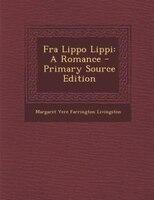 Fra Lippo Lippi: A Romance - Primary Source Edition