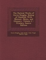 The Poetical Works of Gavin Douglas, Bishop of Dunkeld: With Memoir, Notes, and Glossary, Volume 2 - Primary Source Edition - Gawin Douglas, John Small, John Virgil