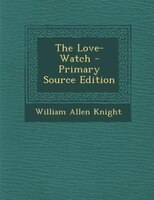 The Love-Watch - Primary Source Edition