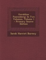 Geraldine Fauconberg: In Two Volumes, Volume 1 - Primary Source Edition - Sarah Harriet Burney