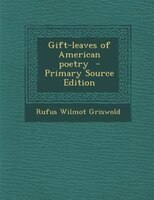 Gift-leaves of American poetry  - Primary Source Edition