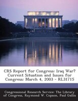 CRS Report for Congress: Iraq War? Current Situation and Issues for Congress: March 4, 2003 - RL31715
