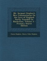 Mr. Serjeant Stephen's New Commentaries On the Laws of England: Partly Founded On Blackstone, Volume 4 - Primary Source