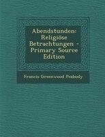 Abendstunden: Religiöse Betrachtungen - Primary Source Edition