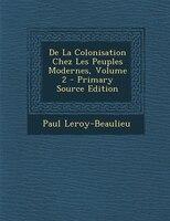 De La Colonisation Chez Les Peuples Modernes, Volume 2 - Primary Source Edition
