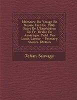 Mémoire Du Voiage En Russie Fait En 1586. Suivi De L'Expédition De Fr. Drake En Amérique. Publ. Par Louis