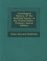 Genealogical History of the Redfield Family in the United States - Primary Source Edition