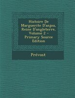 Histoire De Marguerite D'anjou, Reine D'angleterre, Volume 2 - Primary Source Edition