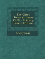The Chess Journal, Issues 43-50 - Primary Source Edition