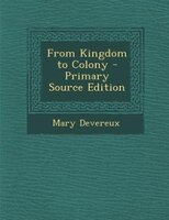 From Kingdom to Colony - Primary Source Edition