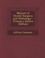 Manual of Dental Surgery and Pathology - Primary Source Edition