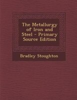 The Metallurgy of Iron and Steel - Primary Source Edition