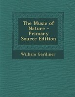 The Music of Nature - Primary Source Edition