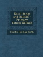 Naval Songs and Ballads - Primary Source Edition