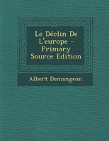 Le Déclin De L'europe - Primary Source Edition