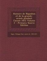 Histoire de Napoléon et de la grande-armée pendant l'année 1812 Volume 2 - Primary Source Edition