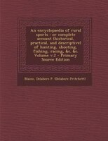 An encyclopaedia of rural sports: or complete account (historical, practical, and descriptive) of hunting, shooting, fishing, raci