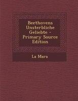Beethovens Unsterbliche Geliebte - Primary Source Edition