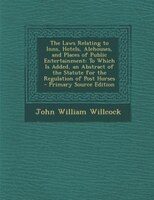 The Laws Relating to Inns, Hotels, Alehouses, and Places of Public Entertainment: To Which Is Added, an Abstract of the Statute fo