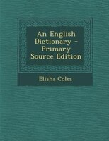 An English Dictionary - Primary Source Edition