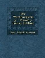Der Wartburgkrieg - Primary Source Edition