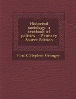 Historical sociology, a textbook of politics  - Primary Source Edition