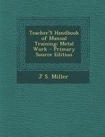 Teacher'S Handbook of Manual Training: Metal Work - Primary Source Edition