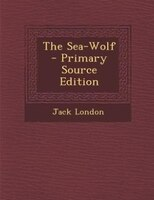 The Sea-Wolf - Primary Source Edition