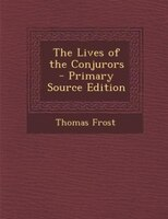 The Lives of the Conjurors - Primary Source Edition