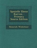 Spezielle Ebene Kurven - Primary Source Edition
