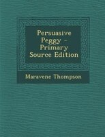 Persuasive Peggy - Primary Source Edition