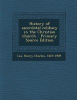 History of sacerdotal celibacy in the Christian church - Primary Source Edition