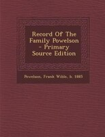 Record Of The Family Powelson - Primary Source Edition