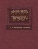 The Works of John Adams, Second President of the United States, Volume III: Autobiography