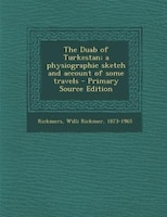 The Duab of Turkestan; a physiographic sketch and account of some travels - Primary Source Edition