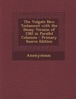The Vulgate New Testament with the Douay Version of 1582 in Parallel Columns - Anonymous
