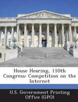 House Hearing, 110th Congress: Competition on the Internet
